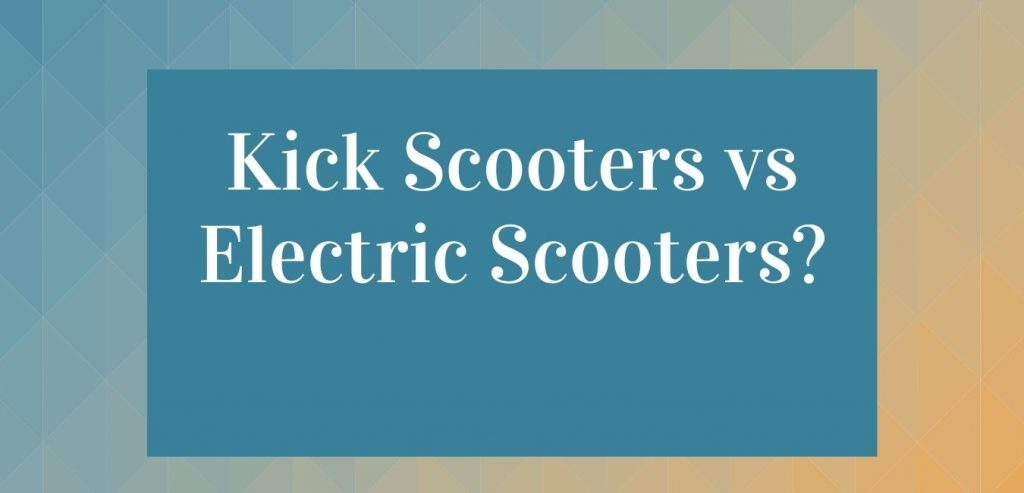 Kick Scooters vs Electric Scooters
