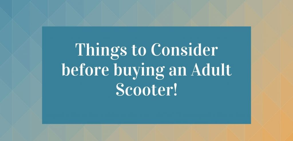Things to Consider before buying an Adult Scooter!
